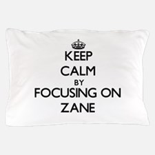 Keep Calm by focusing on on Zane Pillow Case
