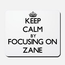 Keep Calm by focusing on on Zane Mousepad