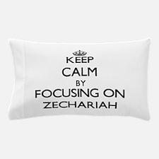 Keep Calm by focusing on on Zechariah Pillow Case