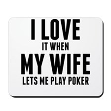 When My Wife Lets Me Play Poker Mousepad
