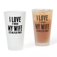 When My Wife Lets Me Play Poker Drinking Glass
