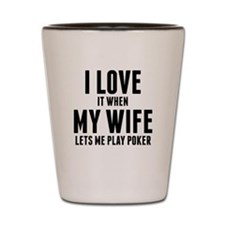 When My Wife Lets Me Play Poker Shot Glass