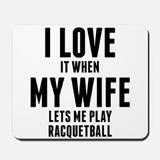 When My Wife Lets Me Play Racquetball Mousepad