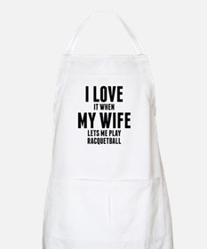 When My Wife Lets Me Play Racquetball Apron