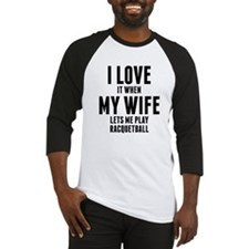 When My Wife Lets Me Play Racquetball Baseball Jer