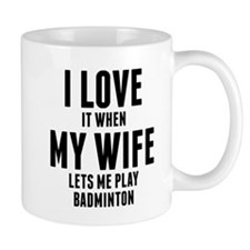 When My Wife Lets Me Play Badminton Mugs