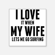 When My Wife Lets Me Go Surfing Sticker