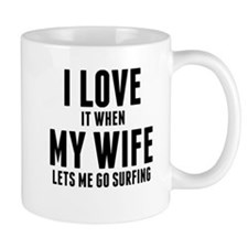 When My Wife Lets Me Go Surfing Mugs