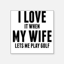 When My Wife Lets Me Play Golf Sticker