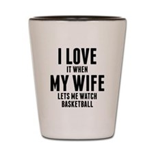 When My Wife Lets Me Watch Basketball Shot Glass