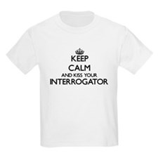 Keep calm and kiss your Interrogator T-Shirt