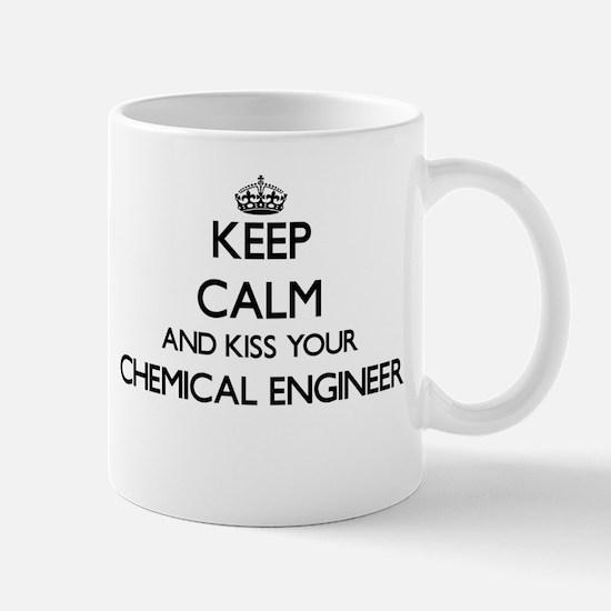 Keep calm and kiss your Chemical Engineer Mugs