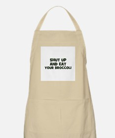 shut up and eat your broccoli BBQ Apron