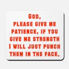 God Please Give Me Patience Mousepad