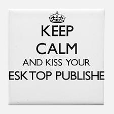 Keep calm and kiss your Desktop Publi Tile Coaster
