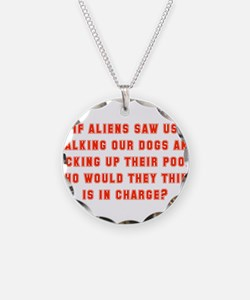 If Aliens Saw Us Walking Our Dogs Necklace