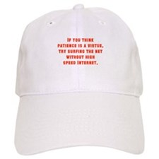 If You Think Patience Is A Virtue Baseball Baseball Cap