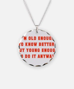 I'm Old Enough To Know Better Necklace