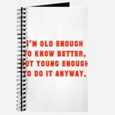 I'm Old Enough To Know Better Journal