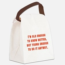 I'm Old Enough To Know Better Canvas Lunch Bag