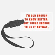 I'm Old Enough To Know Better Luggage Tag
