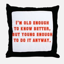 I'm Old Enough To Know Better Throw Pillow