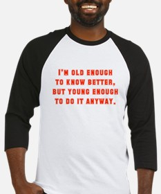 I'm Old Enough To Know Better Baseball Jersey