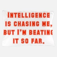 Intelligence Is Chasing Me Pillow Case