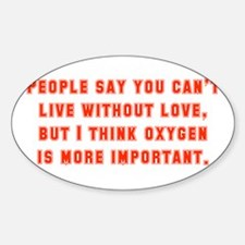 People Say You Can't Live Without Love Decal