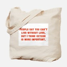 People Say You Can't Live Without Love Tote Bag