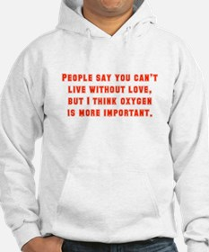 People Say You Can't Live Without Love Hoodie