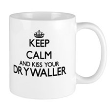 Keep calm and kiss your Drywaller Mugs