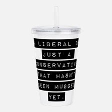A Liberal Is Just A Conservative Acrylic Double-wa