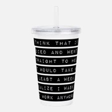 I Think That If I Died Acrylic Double-wall Tumbler