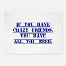 If You Have Crazy Friends 5'x7'Area Rug