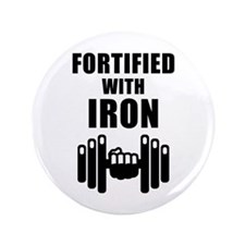 "Fortified With Iron 3.5"" Button"