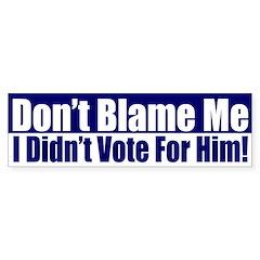 Bush: Don't Blame Me! (bumper sticker)