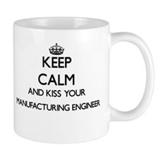Keep calm and kiss your Manufacturing Enginee Mugs