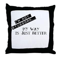 I'm Not Stubborn... Throw Pillow