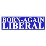 Born-Again Liberal (bumper sticker)