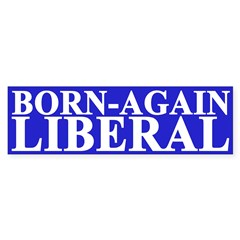 Born-Again Liberal (bumper sticker)