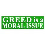 Greed is a Moral Issue (bumper sticker)