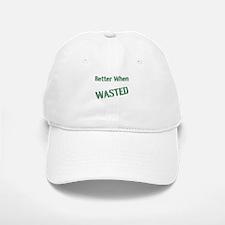 Better When Wasted Baseball Baseball Baseball Cap
