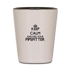 Keep calm and kiss your Pipefitter Shot Glass