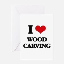 I Love Wood Carving Greeting Cards