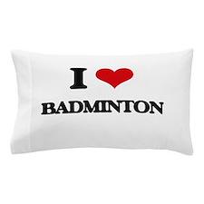 I Love Badminton Pillow Case