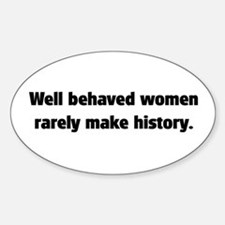 Well Behaved Women (2) Oval Decal