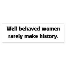 Well Behaved Women (2) Bumper Bumper Sticker