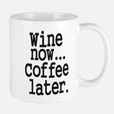 Wine Now Coffee Later Mugs