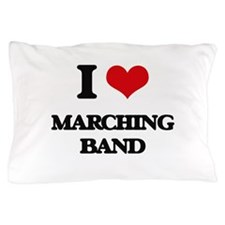 I Love Marching Band Pillow Case
